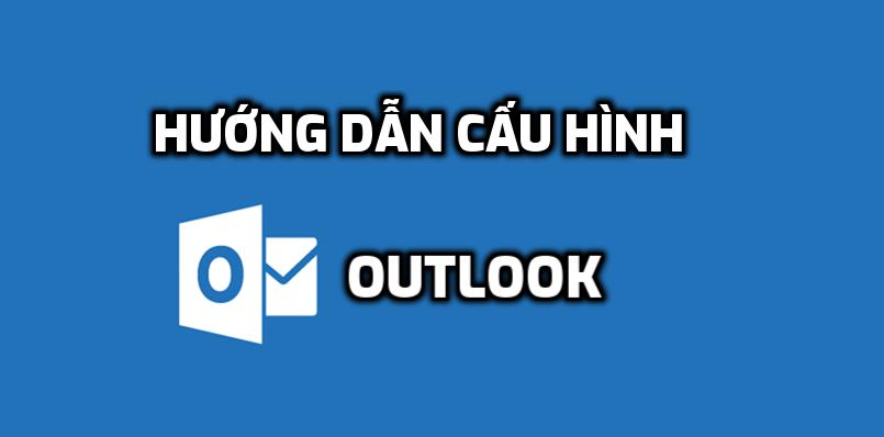 Hướng dẫn cấu hình Outlook 2010
